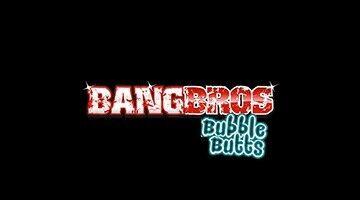 Bang Bros Bubble Butts